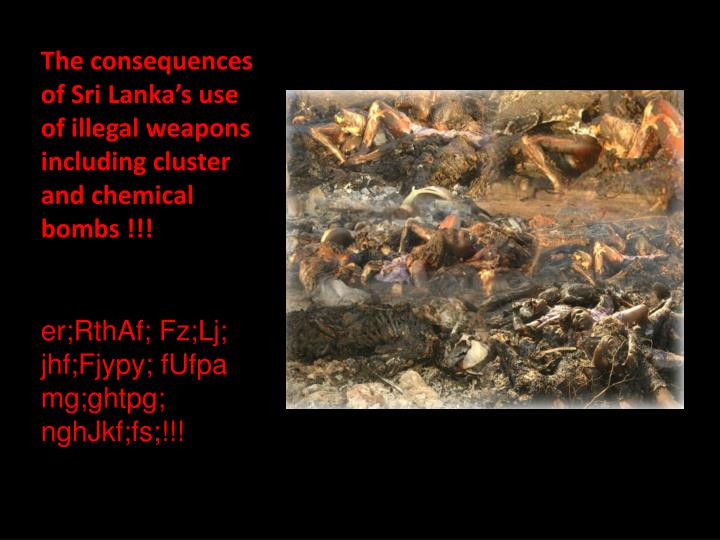 The consequences of Sri Lanka's use of illegal weapons including cluster and chemical bombs !!!