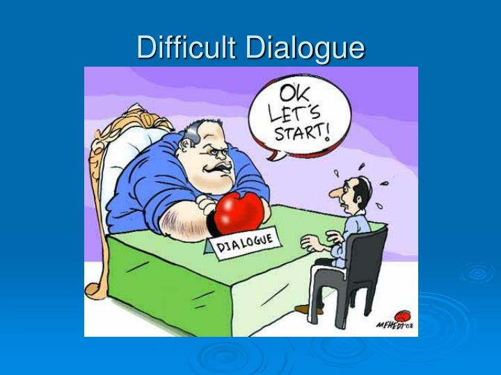 Difficult Dialogue