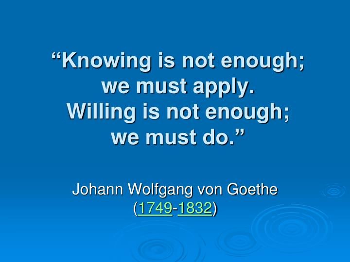 """Knowing is not enough;"