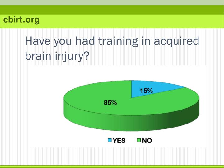 Have you had training in acquired brain injury?