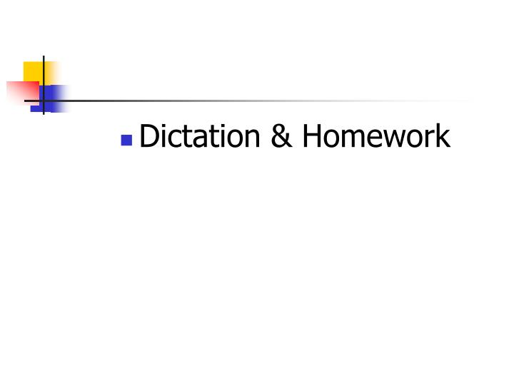 Dictation & Homework