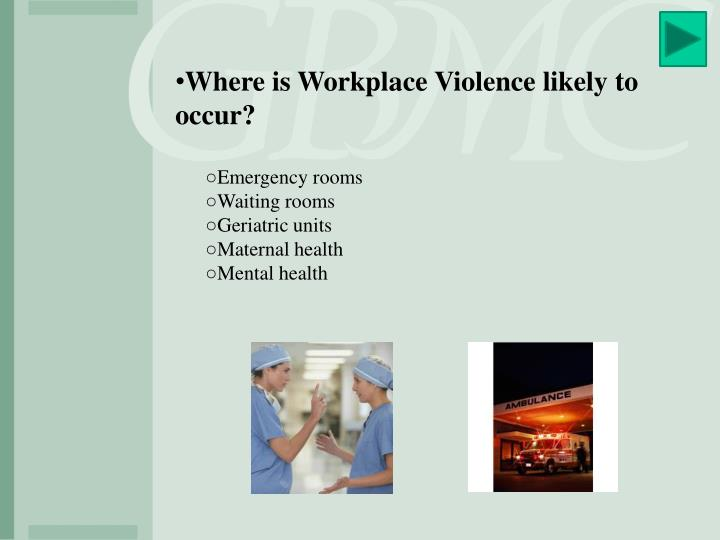 Where is Workplace Violence likely to occur?