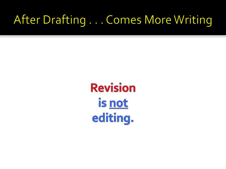 After Drafting . . . Comes More Writing