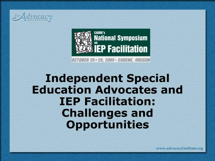 Independent special education advocates and iep facilitation challenges and opportunities