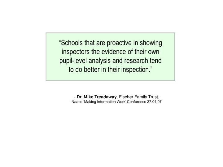 """Schools that are proactive in showing inspectors the evidence of their own pupil-level analysis and research tend to do better in their inspection."""