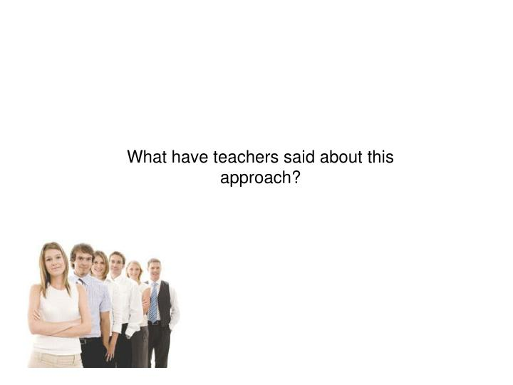 What have teachers said about this approach?
