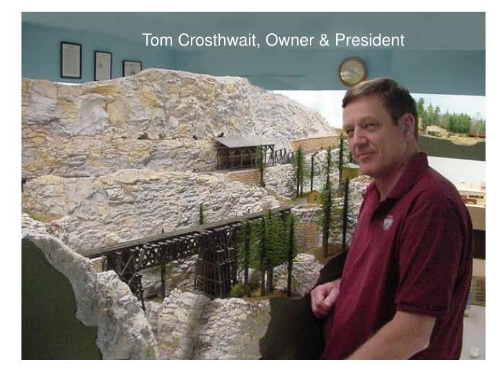 Tom Crosthwait, Owner & President
