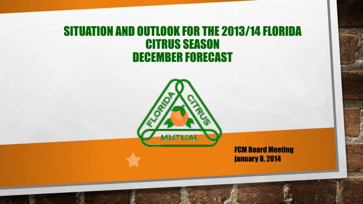 Situation and outlook for the 2013 14 florida citrus season december forecast
