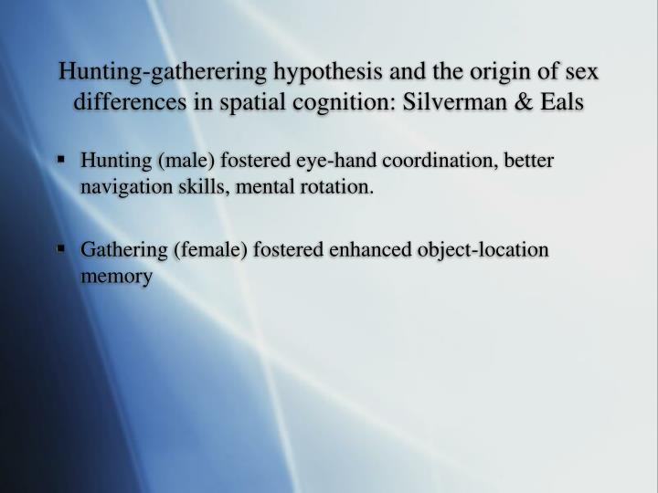 Hunting-gatherering hypothesis and the origin of sex differences in spatial cognition: Silverman & Eals