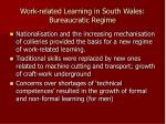 work related learning in south wales bureaucratic regime