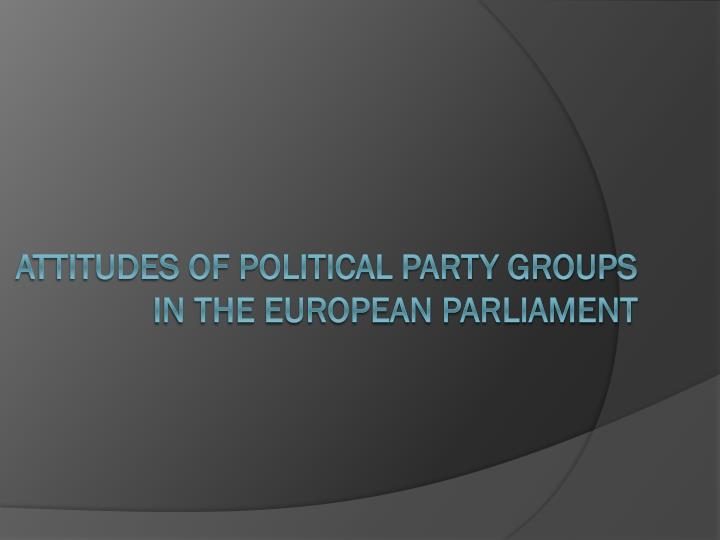 attitudes of political party groups in the european parliament