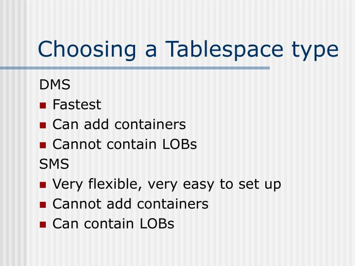 Choosing a Tablespace type