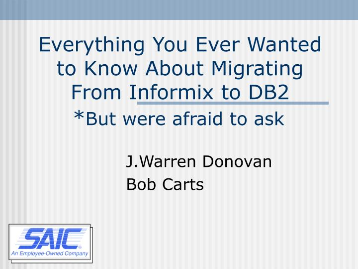 everything you ever wanted to know about migrating from informix to db2 but were afraid to ask