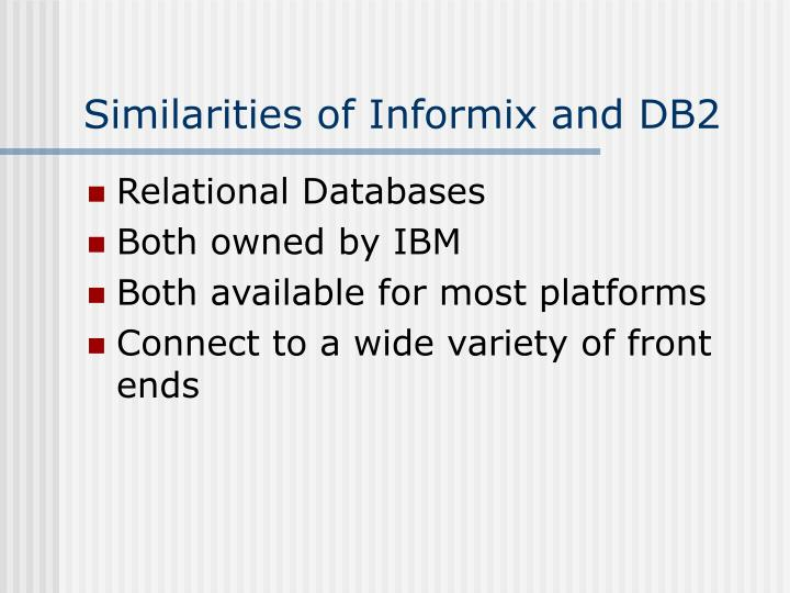 Similarities of Informix and DB2