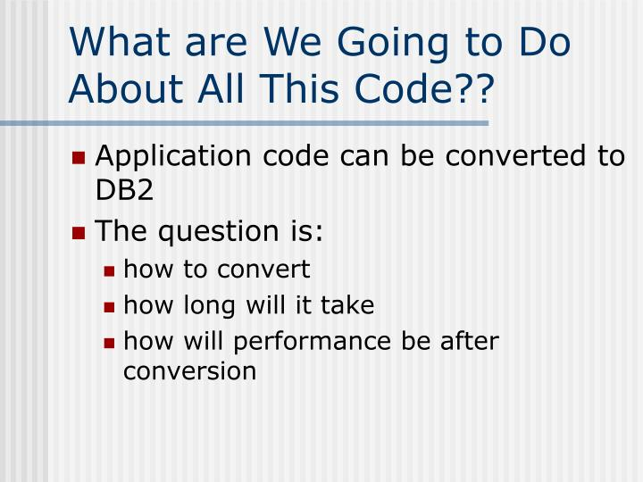 What are We Going to Do About All This Code??