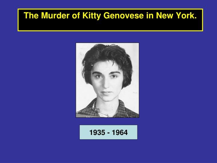 The Murder of Kitty Genovese in New York.