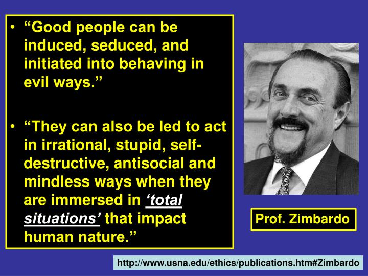 """""""Good people can be induced, seduced, and initiated into behaving in evil ways."""""""