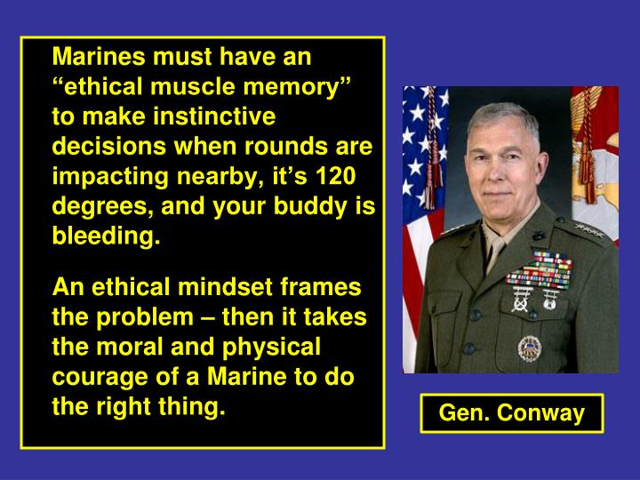 """Marines must have an """"ethical muscle memory"""" to make instinctive decisions when rounds are impacting nearby, it's 120 degrees, and your buddy is bleeding."""