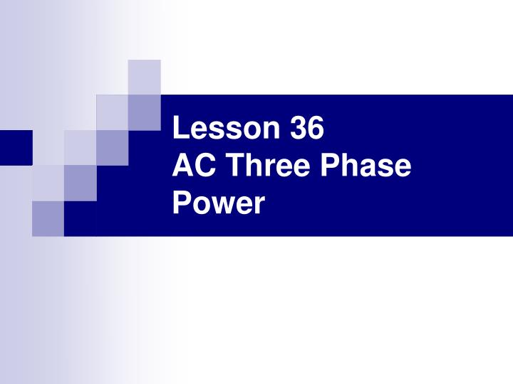 Lesson 36 ac three phase power
