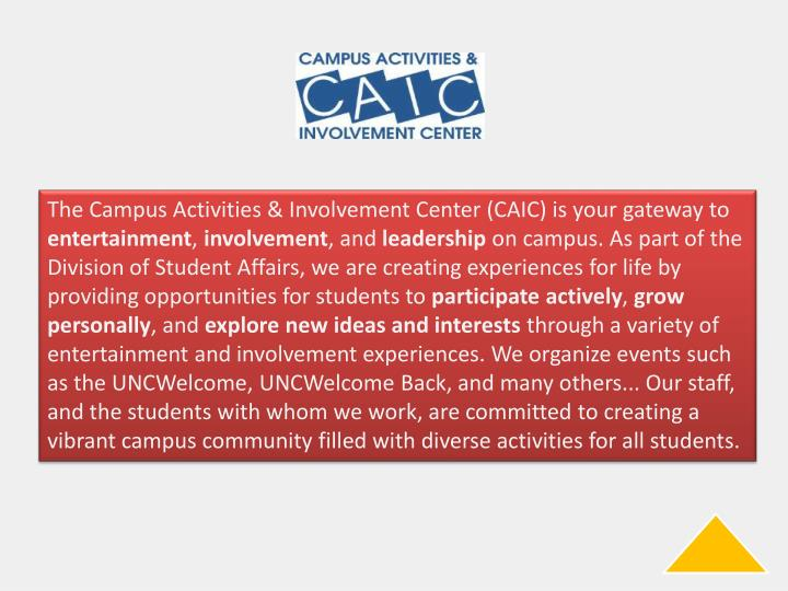 The Campus Activities & Involvement Center (CAIC) is your