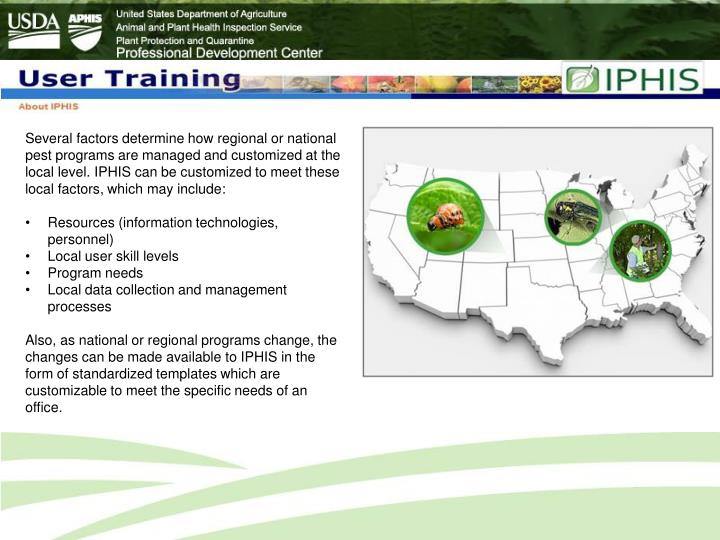 Several factors determine how regional or national pest programs are managed and customized at the local level. IPHIS can be customized to meet these local factors, which may include