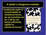 a leader s dangerous mistake