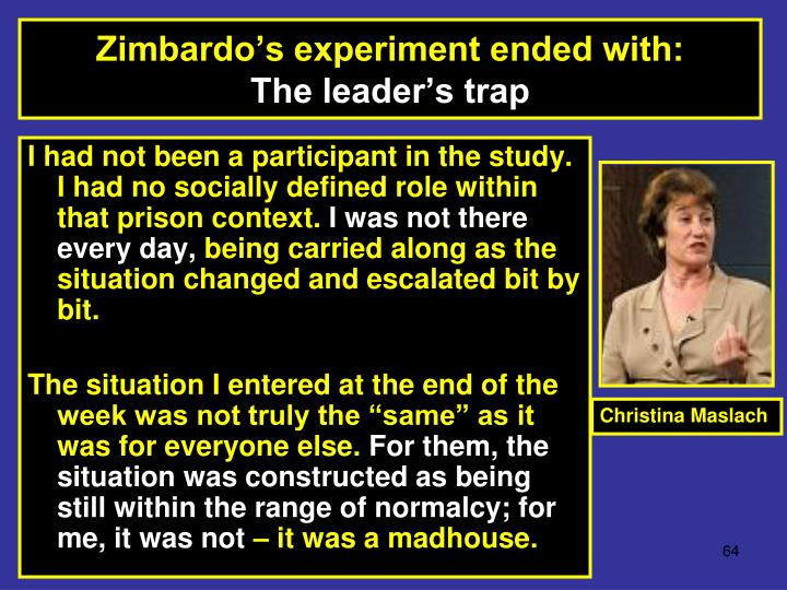 Zimbardo's experiment ended with: