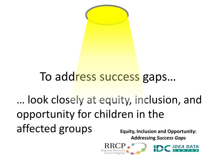 To address success gaps…