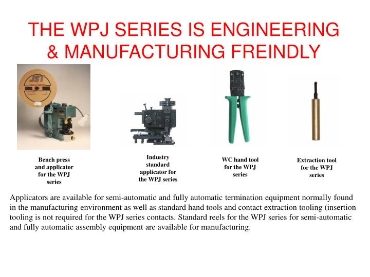 THE WPJ SERIES IS ENGINEERING