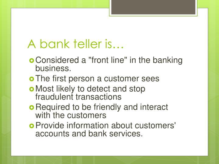 A bank teller is…