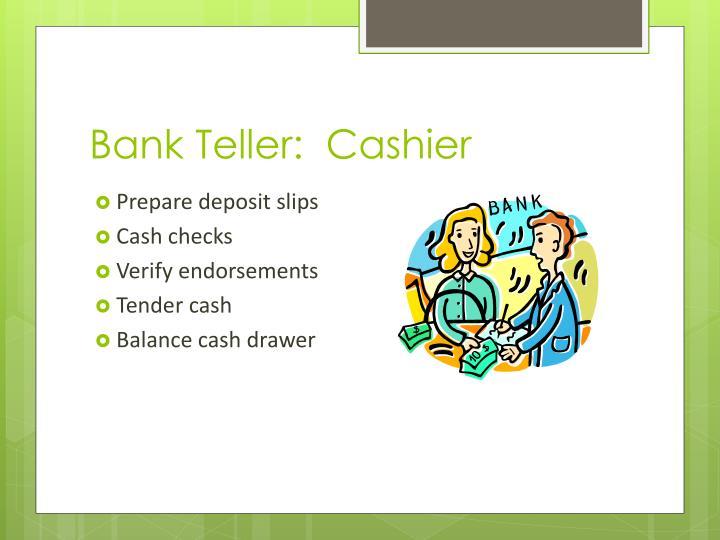 Bank Teller:  Cashier