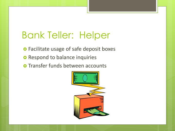 Bank Teller:  Helper