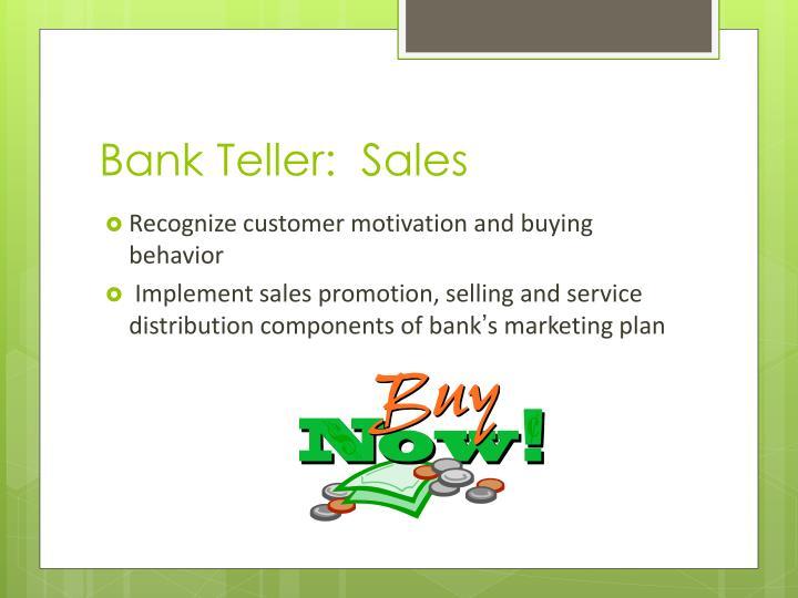 Bank Teller:  Sales