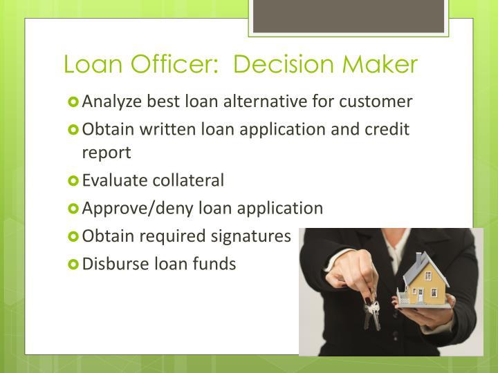 Loan Officer:  Decision Maker