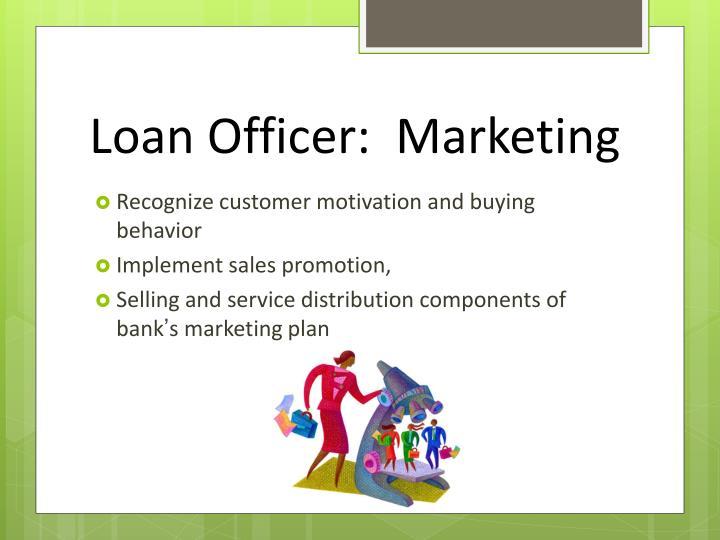 Loan Officer:  Marketing