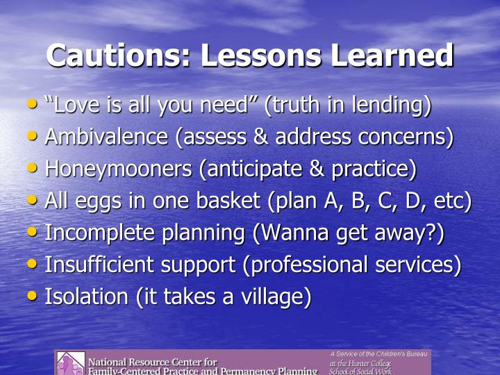 Cautions: Lessons Learned