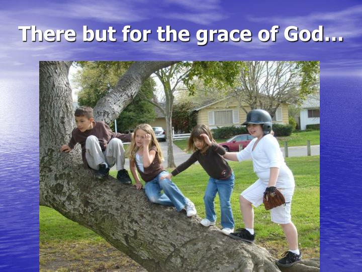 There but for the grace of God…