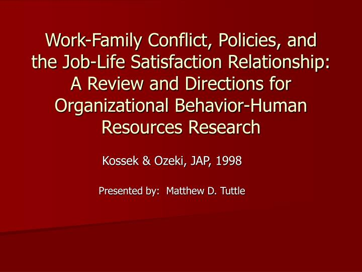 Work-Family Conflict, Policies, and the Job-Life Satisfaction Relationship:  A Review and Directions for Organizational Behavior-Human Resources Research