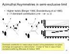 azimuthal asymmetries in semi exclusive limit