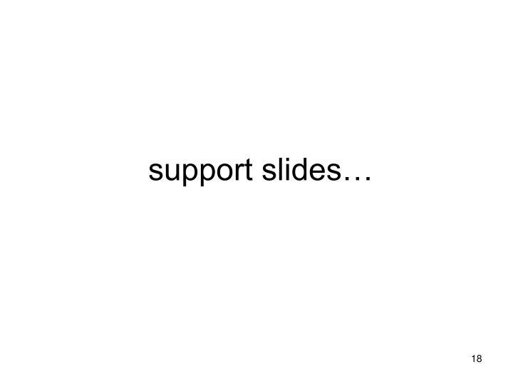 support slides…