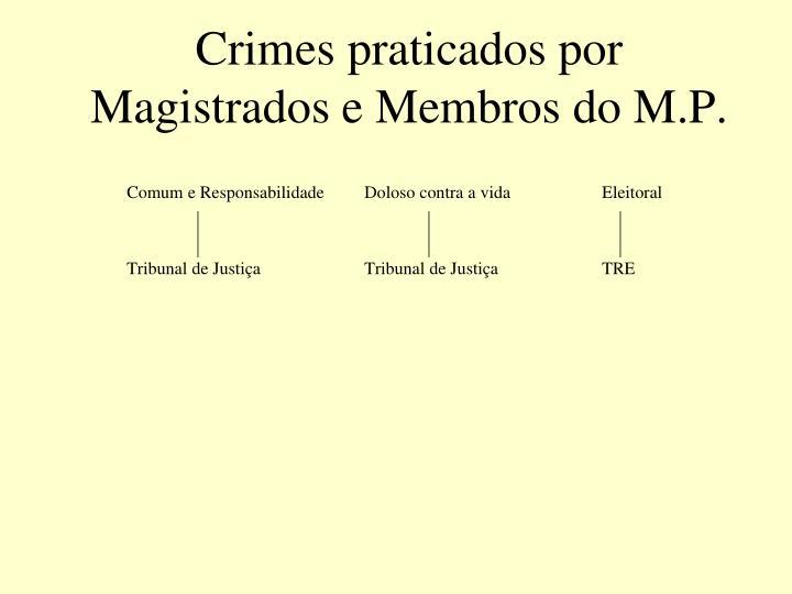 Crimes praticados por Magistrados e Membros do M.P.