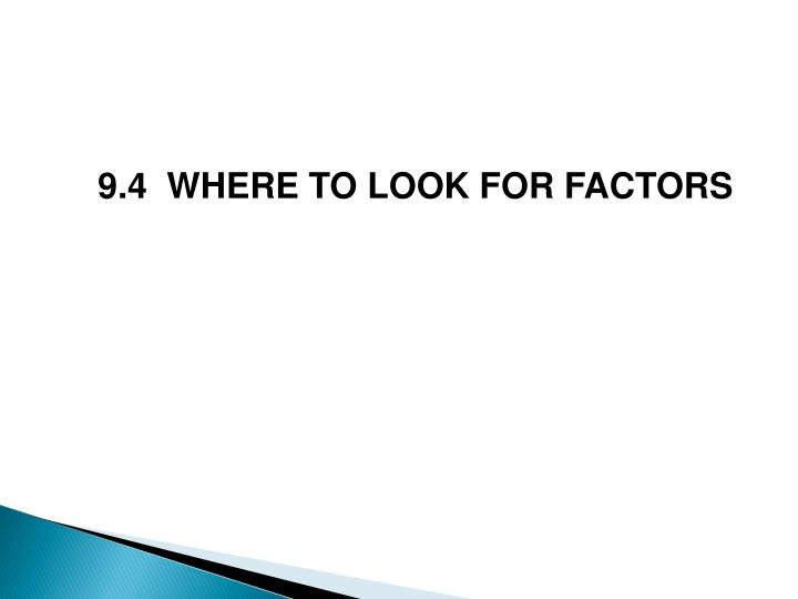 9.4  WHERE TO LOOK FOR FACTORS