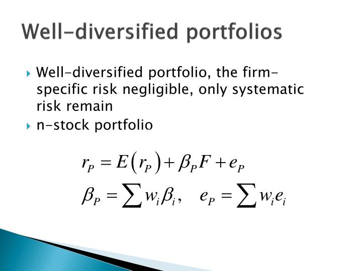 Well-diversified portfolio, the firm-specific risk negligible, only systematic risk remain