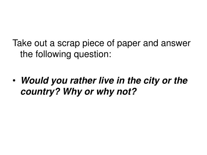 Take out a scrap piece of paper and answer the following question: