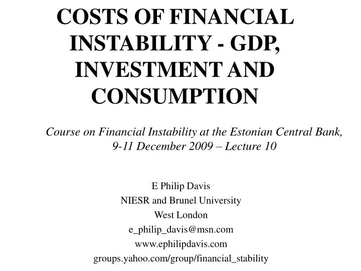 COSTS OF FINANCIAL INSTABILITY - GDP, INVESTMENT AND CONSUMPTION
