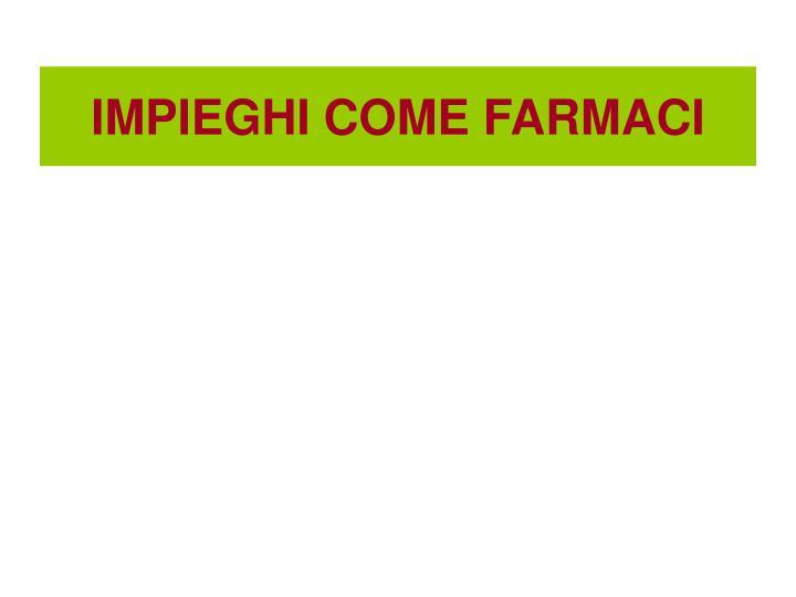 IMPIEGHI COME FARMACI