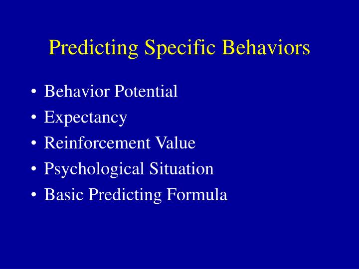 Predicting Specific Behaviors