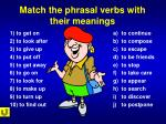 match the phrasal verbs with their meanings