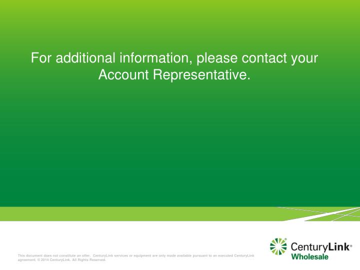 For additional information, please contact your Account Representative.