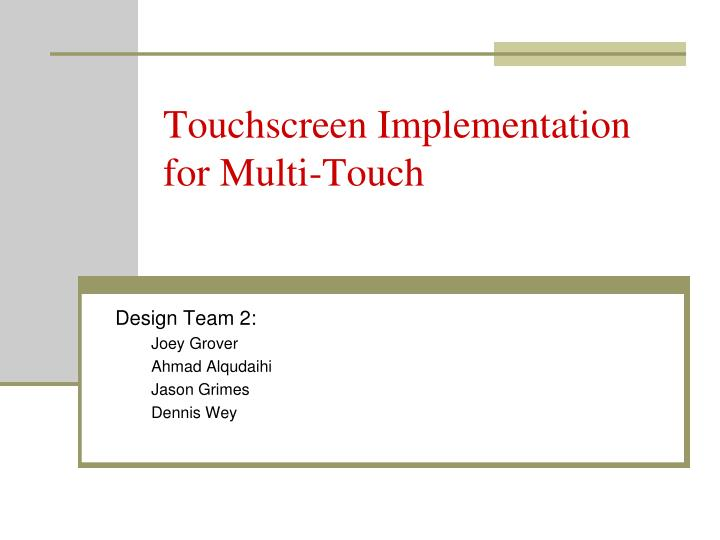 Touchscreen Implementation for Multi-Touch